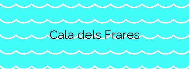 Información de la Cala dels Frares en Lloret de Mar