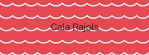 Información de la Cala Rajols en Lloret de Mar