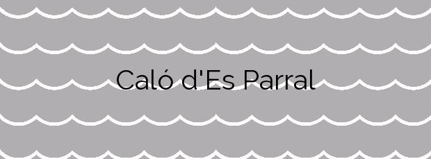 Información de la Playa Caló d'Es Parral en Artà