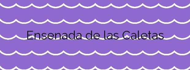 Información de la Playa Ensenada de las Caletas en Teguise