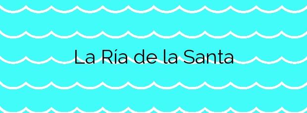 Información de la Playa La Ría de la Santa en Tinajo