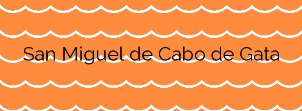 Información de la Playa San Miguel de Cabo de Gata en Almería