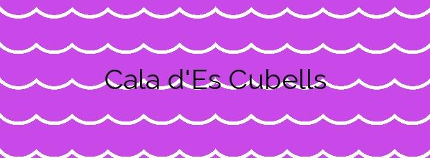 Información de la Cala d'Es Cubells en Sant Josep de sa Talaia