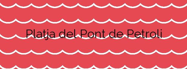 Información de la Platja del Pont de Petroli en Badalona