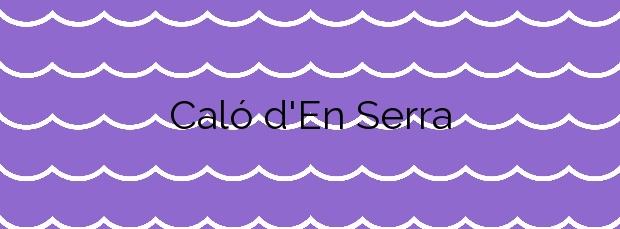 Información de la Playa Caló d'En Serra en Sant Joan de Labritja