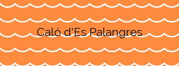Información de la Playa Caló d'Es Palangres en Palma de Mallorca