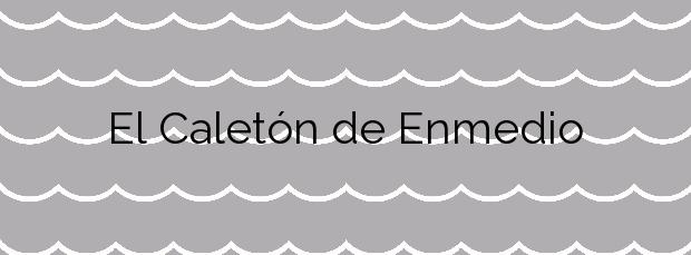 Información de la Playa El Caletón de Enmedio en Tías