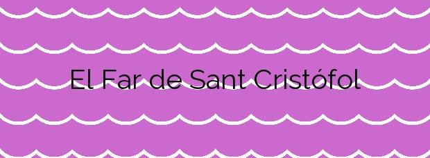Información de la Playa El Far de Sant Cristófol en Vilanova i la Geltrú
