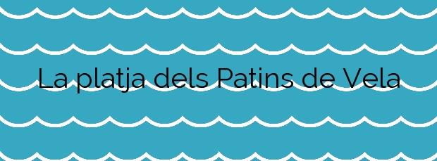 Información de la Playa La platja dels Patins de Vela en Badalona