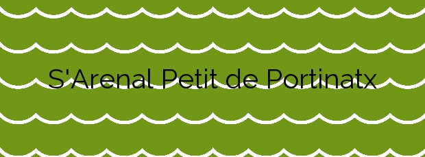 Información de la Playa S'Arenal Petit de Portinatx en Sant Joan de Labritja