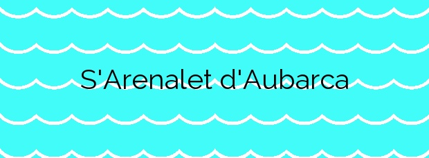 Información de la Playa S'Arenalet d'Aubarca en Artà
