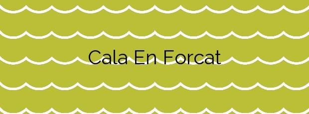 Información de la Cala En Forcat en Ciutadella de Menorca